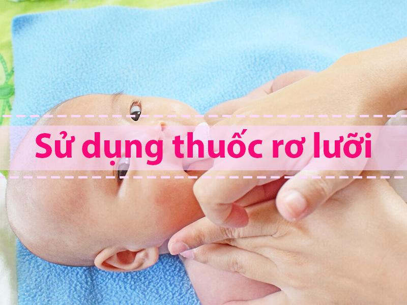 Hướng dẫn cách dùng thuốc rơ lưỡi cho bé