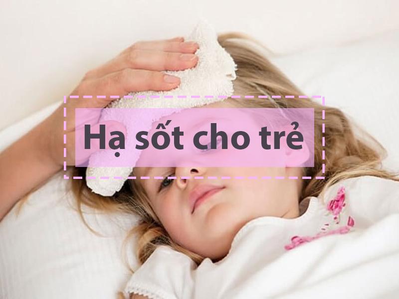 Hạ sốt là việc đầu tiên các mẹ cần làm khi thấy con có sốt (thường từ 38 độ C)