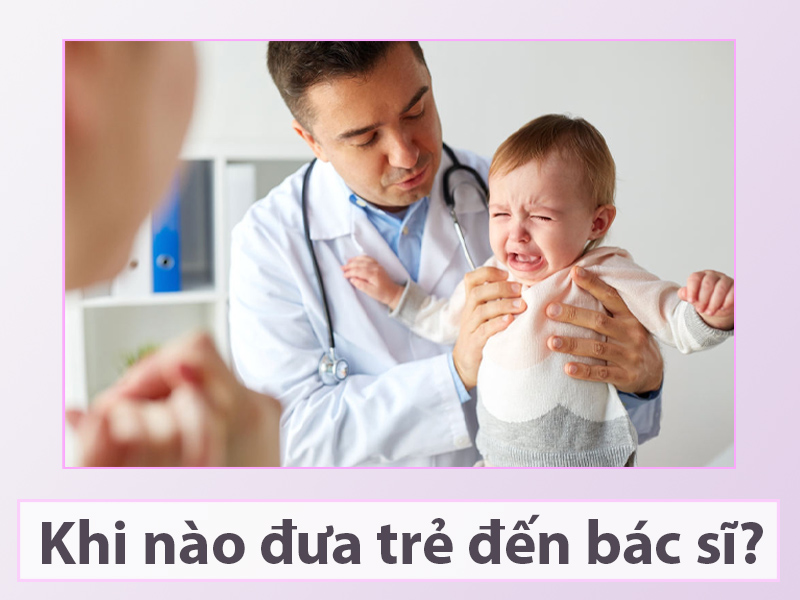 Khi nào cần đưa trẻ tới gặp bác sĩ?