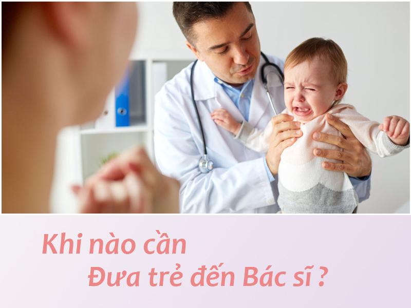 Khi nào cần đưa trẻ tới gặp bác sĩ ?