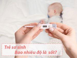 Trẻ sơ sinh bao nhiêu độ là bị sốt?
