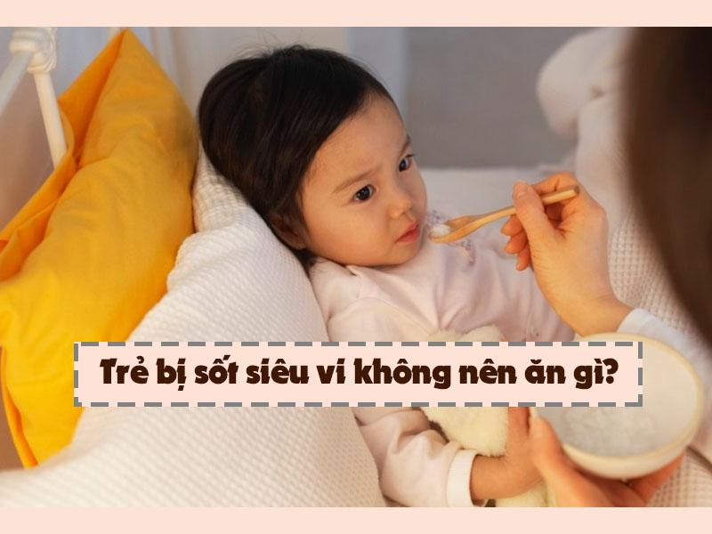 Trẻ bị sốt siêu vi không nên ăn gì?