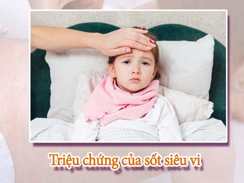 Sốt và mệt mỏi là triệu chứng báo hiệu có thể mắc sốt siêu vi